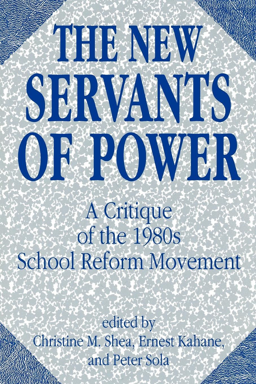 The New Servants of Power. A Critique of the 1980s School Reform Movement andrea barrett servants of the map