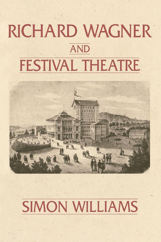 Simon Williams Richard Wagner and Festival Theatre