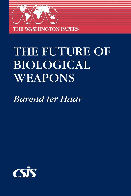 Barend J. Ter Haar, Barend Ter Haar Future of Biological Weapons weapons of fitness