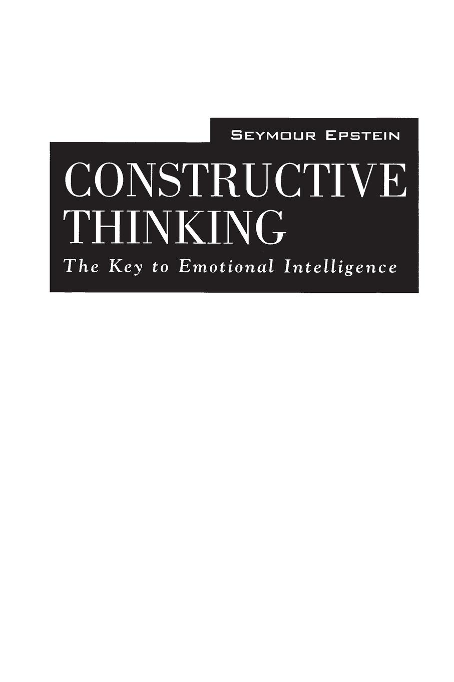 Seymour Epstein Constructive Thinking. The Key to Emotional Intelligence richard l epstein the pocket guide to critical thinking fifth edition