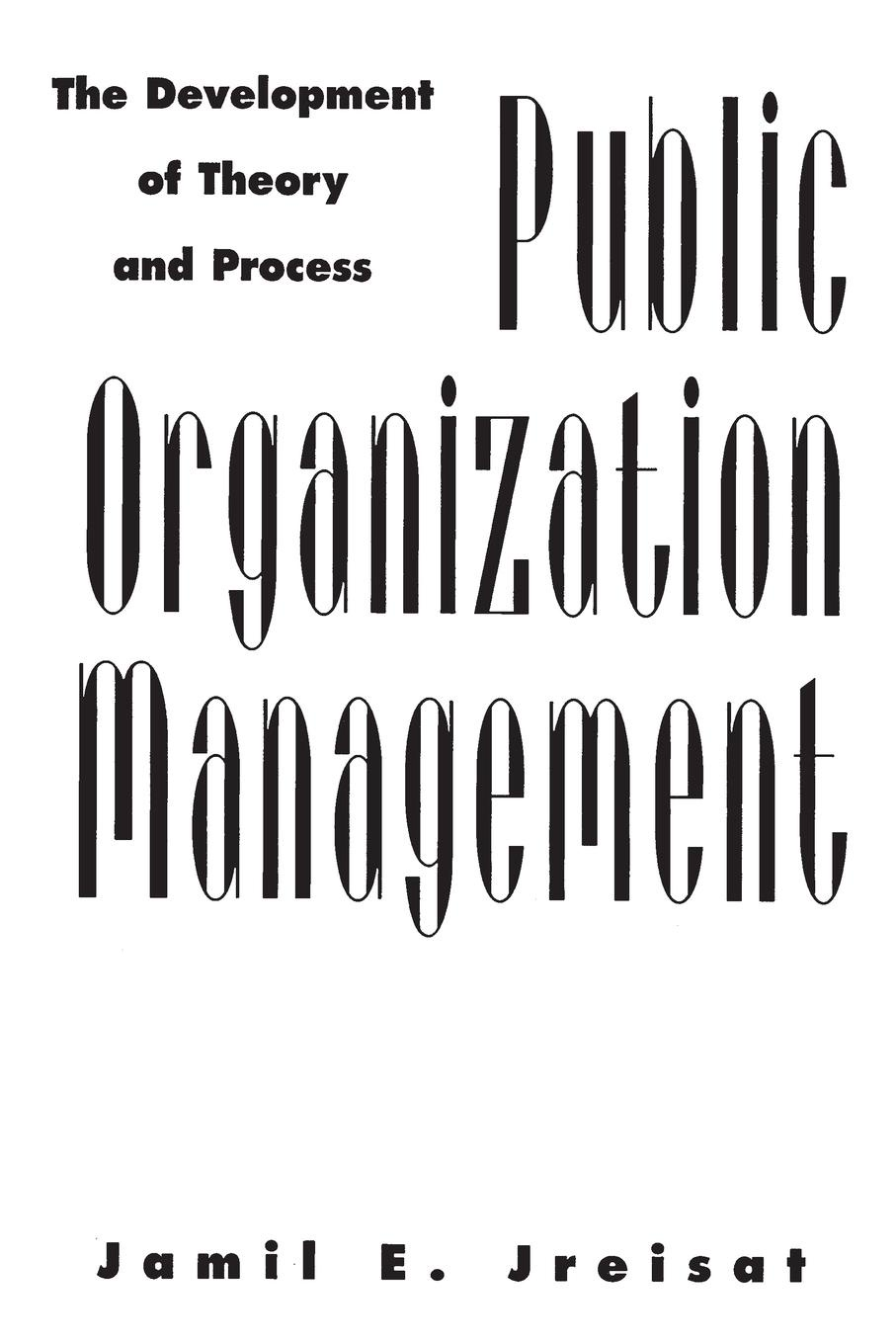 Jamil Jreisat Public Organization Management. The Development of Theory and Process knowledge management practices in public organization a comparative and exploratory study with private organization