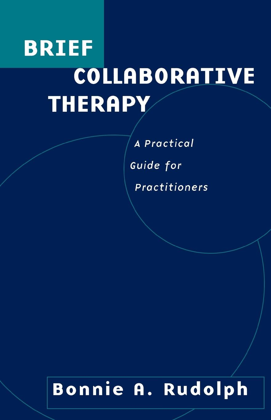 Bonnie A. Rudolph Brief Collaborative Therapy. A Practical Guide for Practitioners mark vitha f hydrophilic interaction chromatography a guide for practitioners