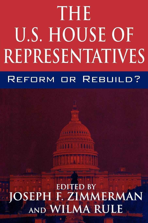The U.S. House of Representatives. Reform or Rebuild?