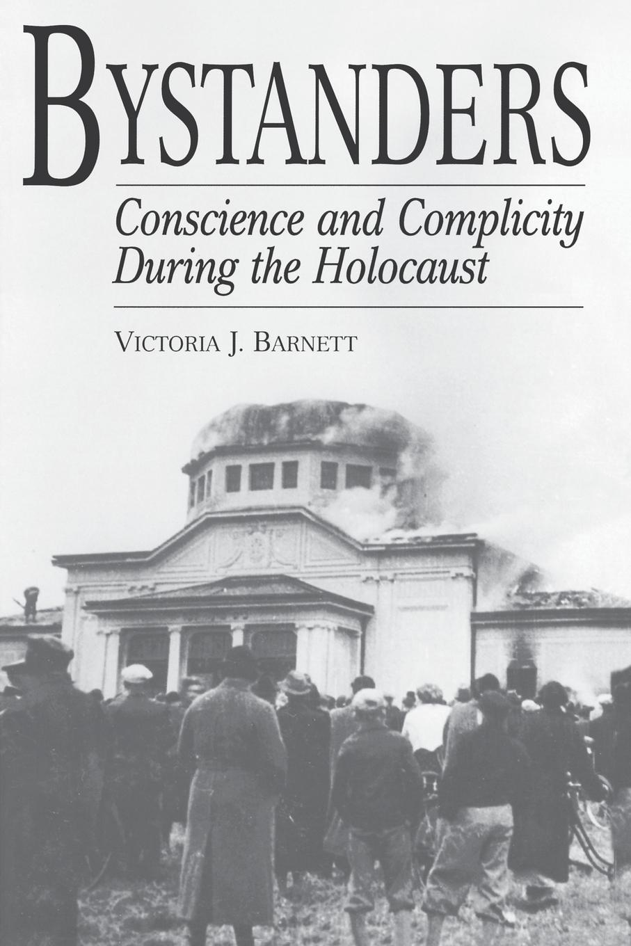 Victoria J. Barnett Bystanders. Conscience and Complicity During the Holocaust