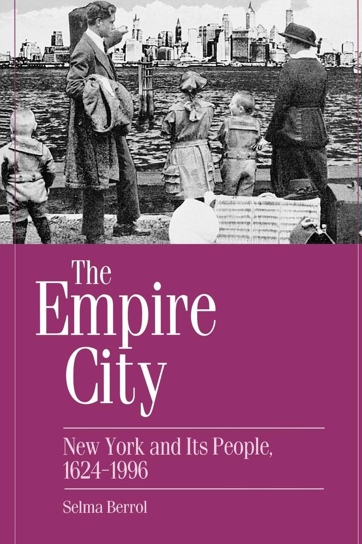 Selma C. Berrol The Empire City. New York and Its People, 1624-1996 цена