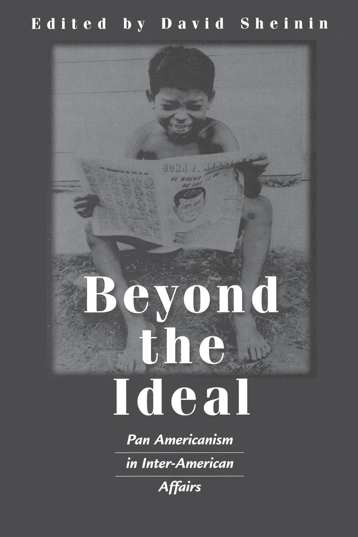 David Sheinin Beyond the Ideal. Pan Americanism in Inter-American Affairs цена и фото