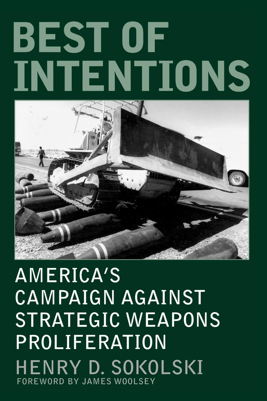 Henry D. Sokolski Best of Intentions. America's Campaign Against Strategic Weapons Proliferation weapons of fitness