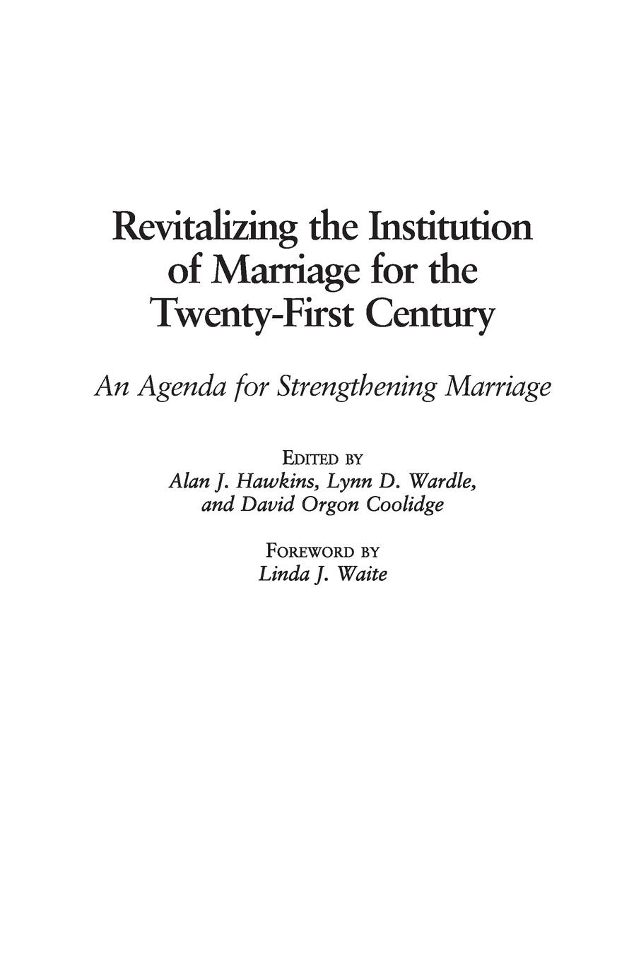Revitalizing the Institution of Marriage for Twenty-First Century. An Agenda Strengthening