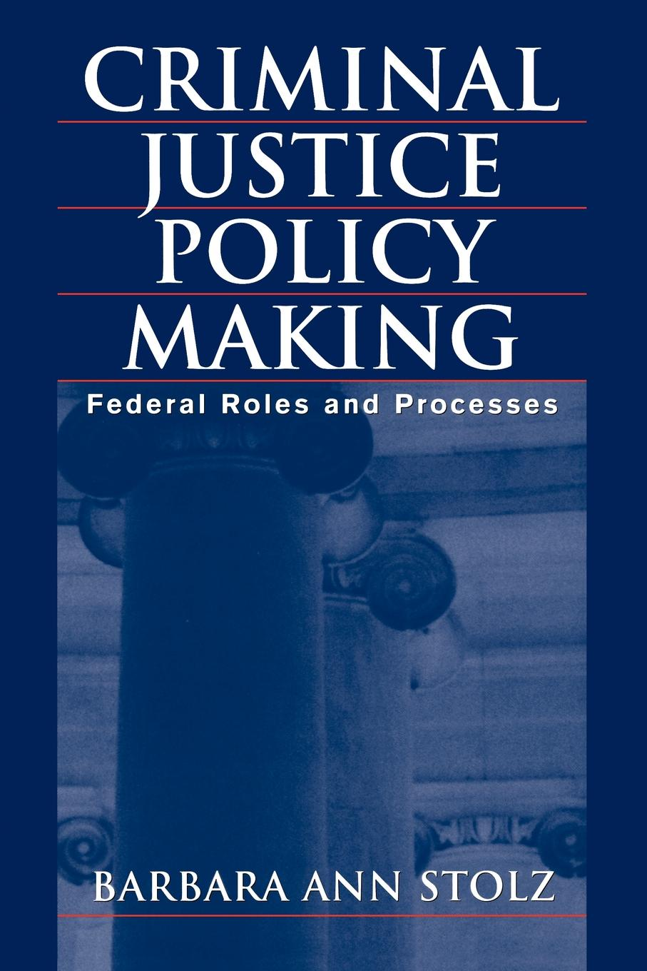 лучшая цена Barbara Ann Stolz Criminal Justice Policy Making. Federal Roles and Processes