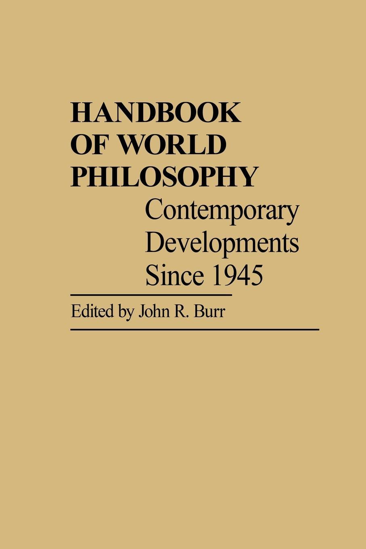John Roy Burr Handbook of World Philosophy Contemporary Developments Since 1945