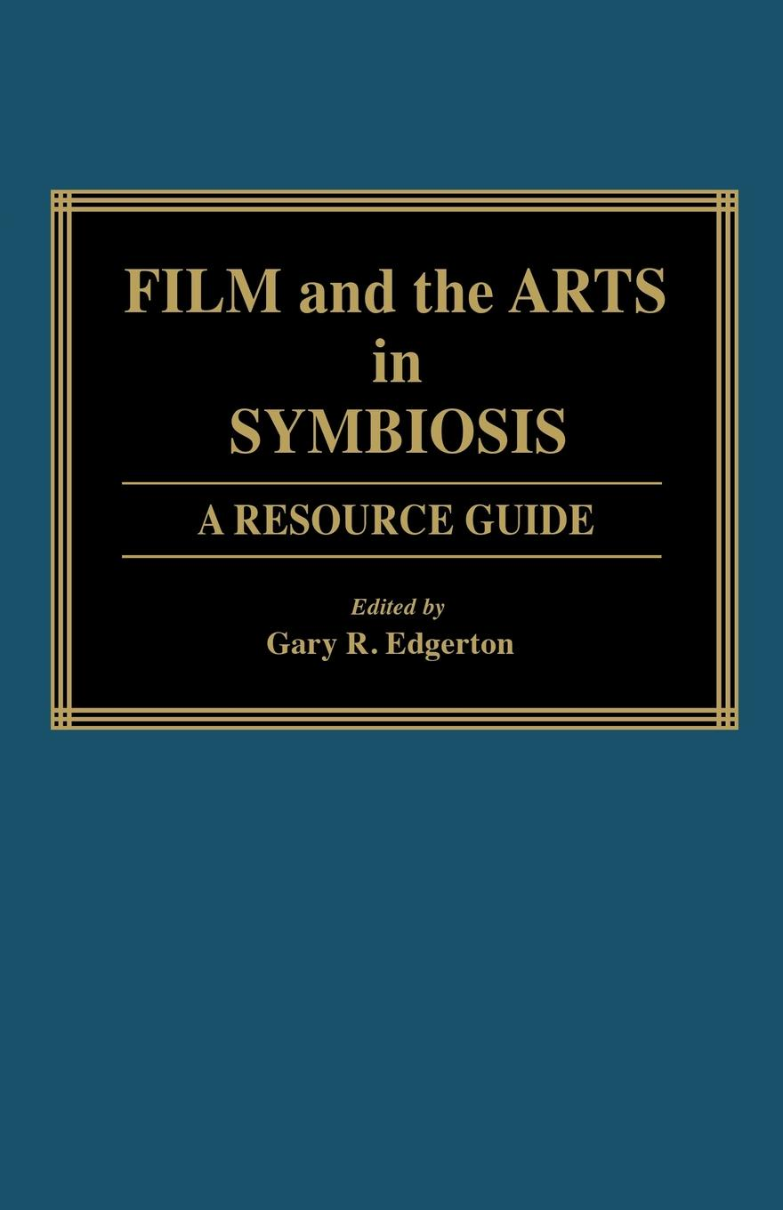 Gary Edgerton Film and the Arts in Symbiosis. A Resource Guide