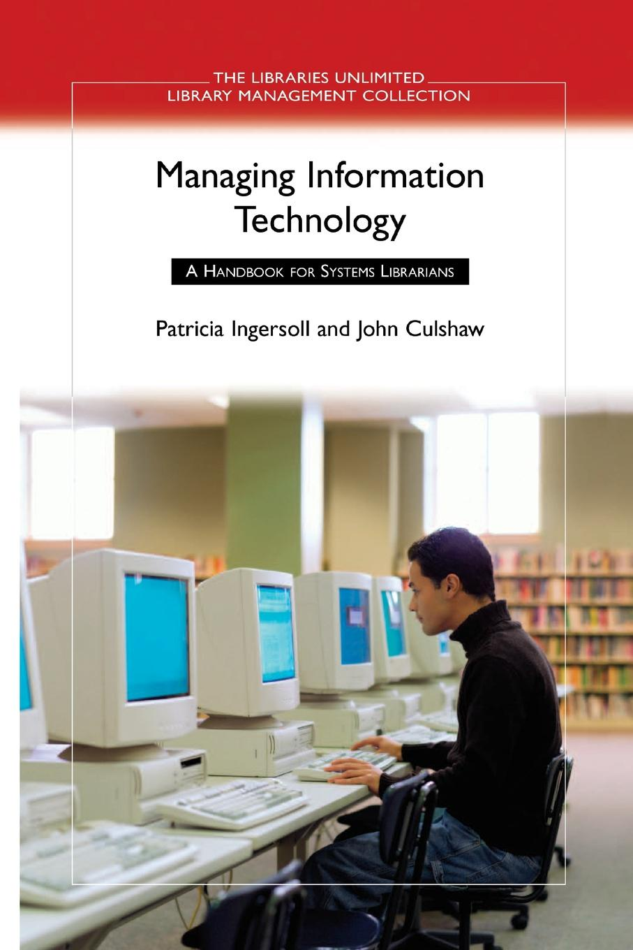 Patricia Ingersoll, John Culshaw Managing Information Technology. A Handbook for Systems Librarians