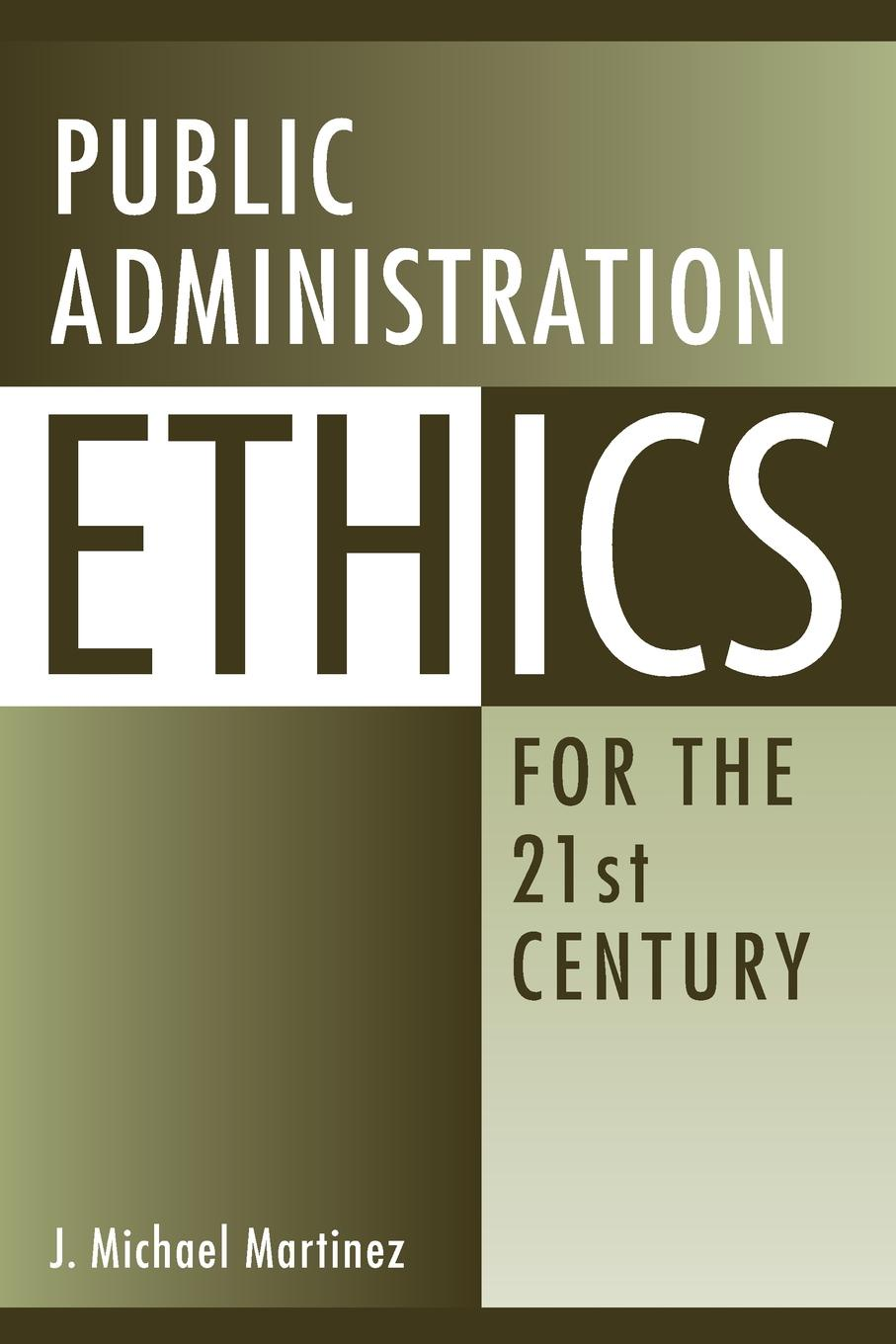 J. Martinez Public Administration Ethics for the 21st Century
