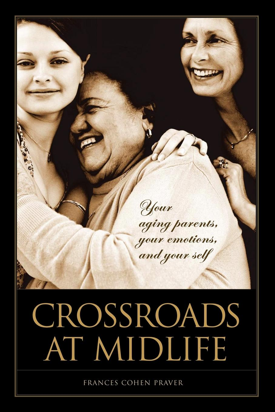 Frances Praver Crossroads at Midlife. Your Aging Parents, Your Emotions, and Your Self two poets at crossroads