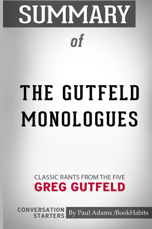 лучшая цена Paul Adams / BookHabits Summary of The Gutfeld Monologues. Classic Rants from the Five by Greg Gutfeld: Conversation Starters
