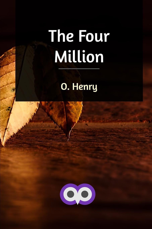 O. Henry The Four Million john tobin the faro table or the guardians