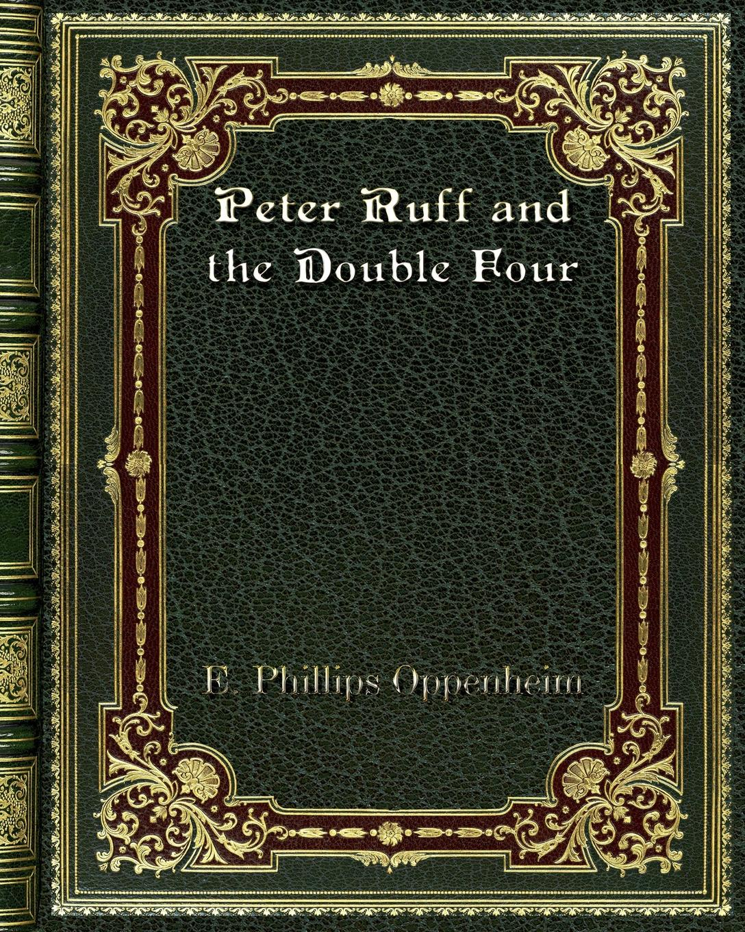 E. Phillips Oppenheim Peter Ruff and the Double Four double e page 10