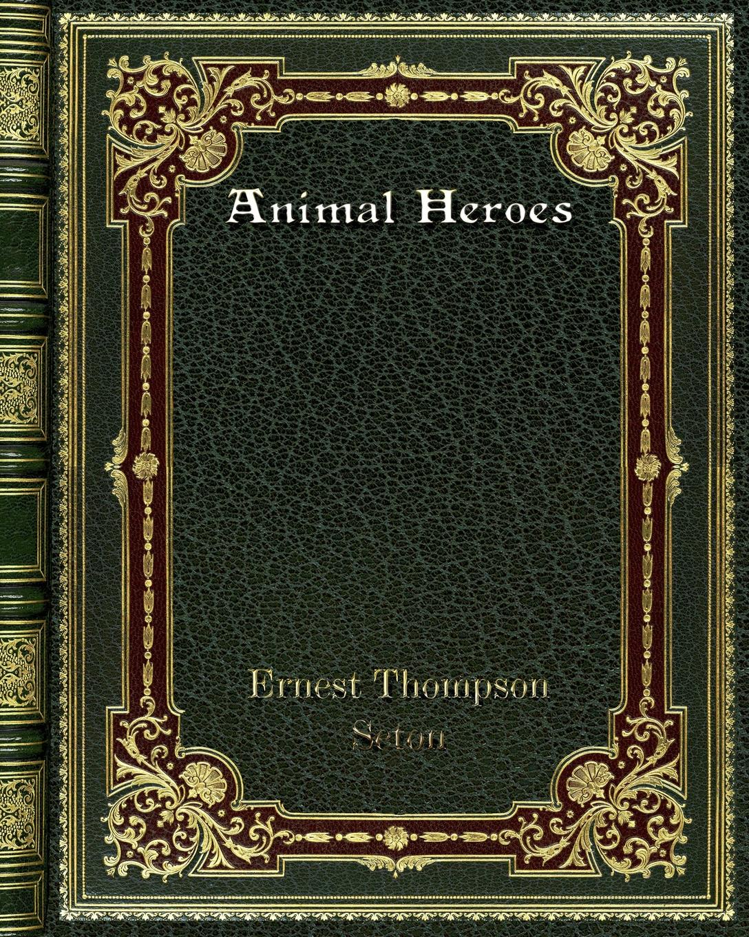 Ernest Thompson Seton Animal Heroes ernest seton thompson the biography of a grizzly