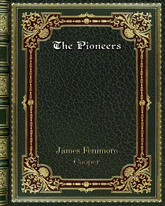 лучшая цена James Fenimore Cooper The Pioneers