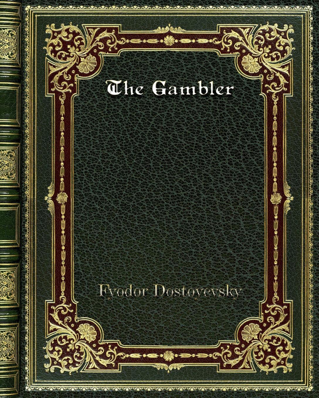 Фёдор Михайлович Достоевский The Gambler dostoyevsky fyodor the double film tie in