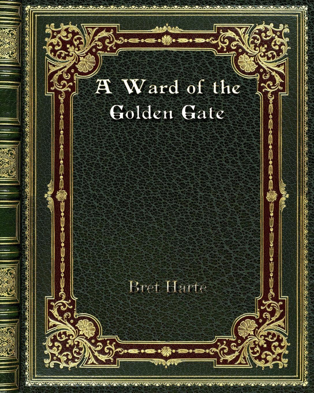 Bret Harte A Ward of the Golden Gate цена в Москве и Питере