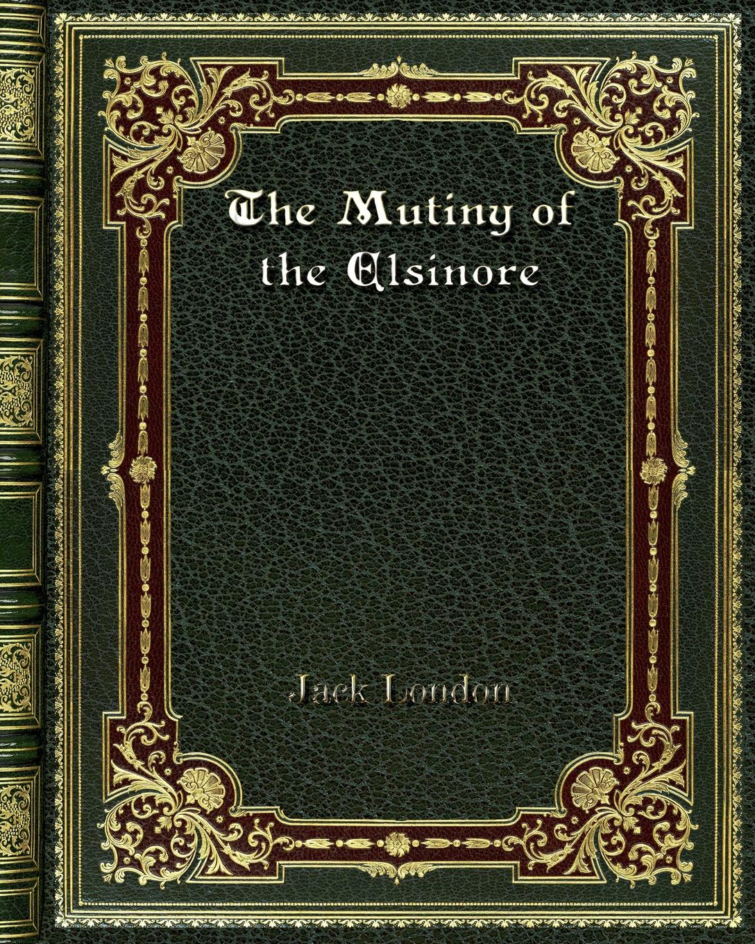 Jack London The Mutiny of the Elsinore jack london the complete poetry of jack london