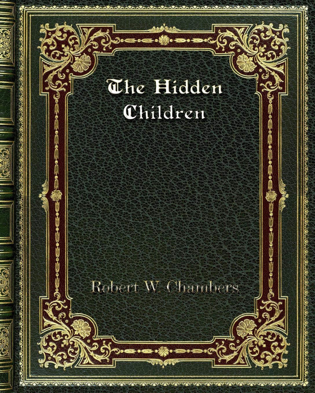 Robert W. Chambers The Hidden Children недорого