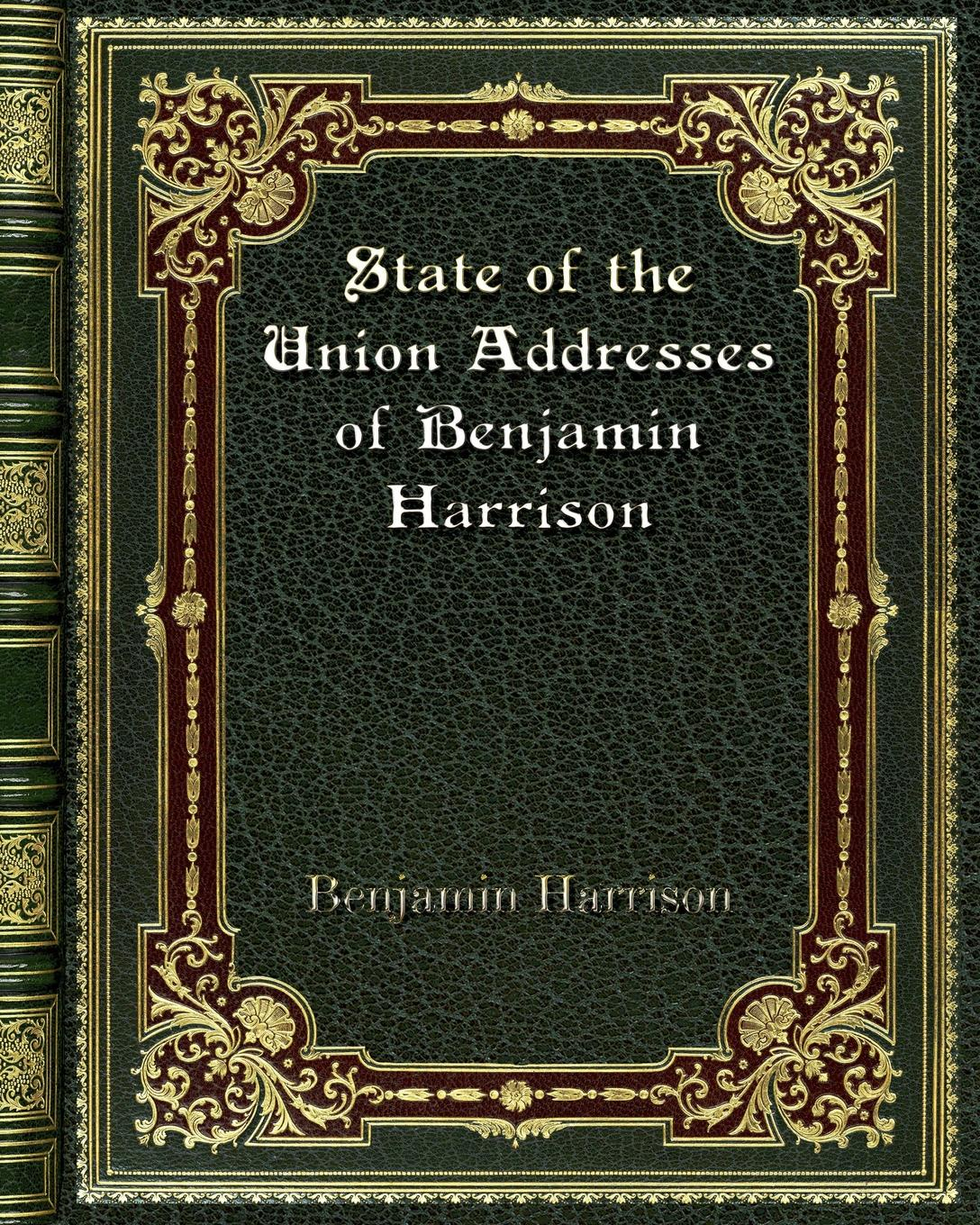 Benjamin Harrison State of the Union Addresses of Benjamin Harrison harrison harrison harrison s british classics