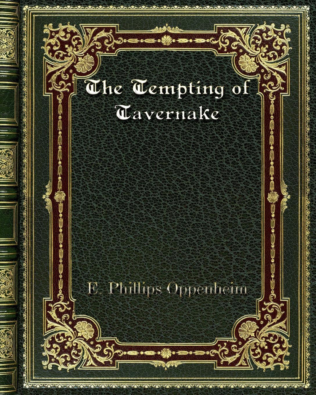 E. Phillips Oppenheim The Tempting of Tavernake e phillips oppenheim the betrayal