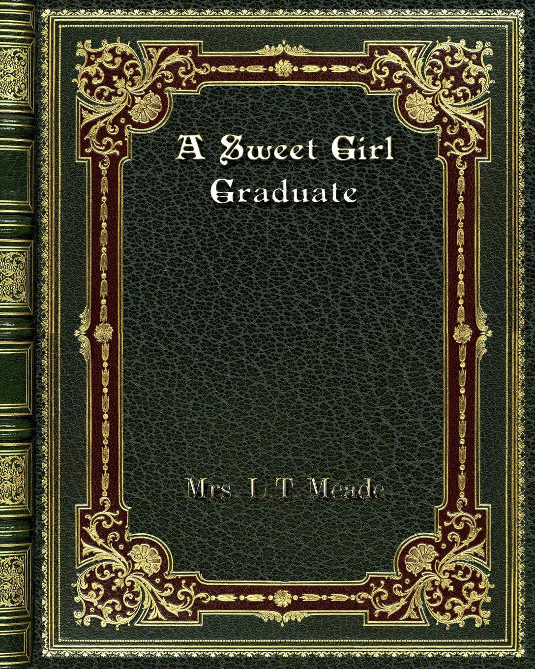 Mrs. L. T. Meade A Sweet Girl Graduate meade l t scamp and i a story of city by ways
