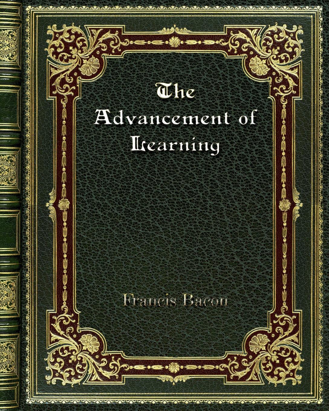 Francis Bacon The Advancement of Learning фрэнсис бэкон the works of francis bacon volume 11