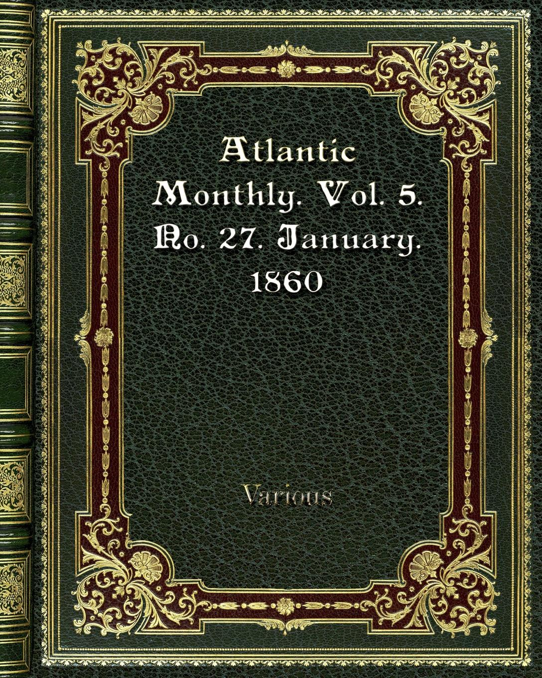 Various Atlantic Monthly. Vol. 5. No. 27. January. 1860 various the atlantic monthly volume 11 no 63 january 1863