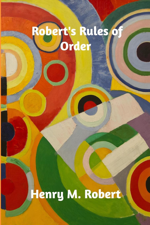 Henry M. Robert Robert's Rules of Order robert brands f robert s rules of innovation a 10 step program for corporate survival