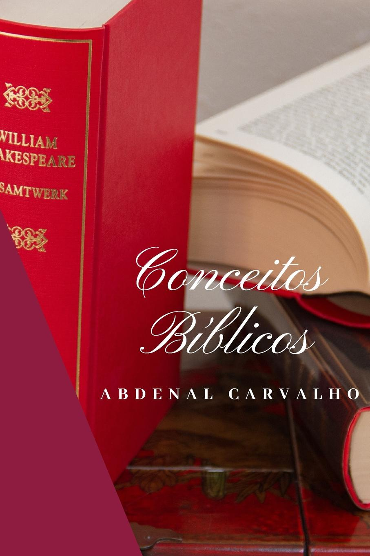 Abdenal Carvalho Conceitos Biblicos - Volume II abdenal carvalho conceitos biblicos volume ii
