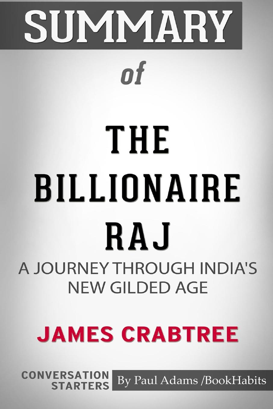 Paul Adams / BookHabits Summary of The Billionaire Raj. A Journey Through India's New Gilded Age by James Crabtree: Conversation Starters 15 crabtree