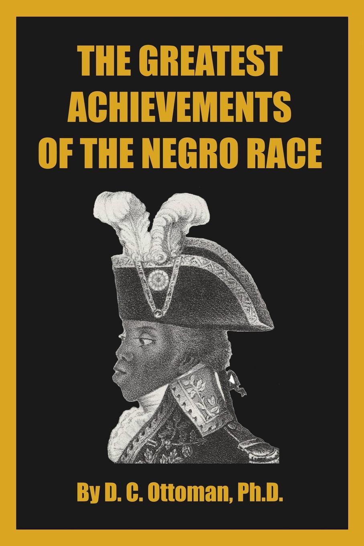 D. C. Ottoman The Greatest Achievements of the Negro Race