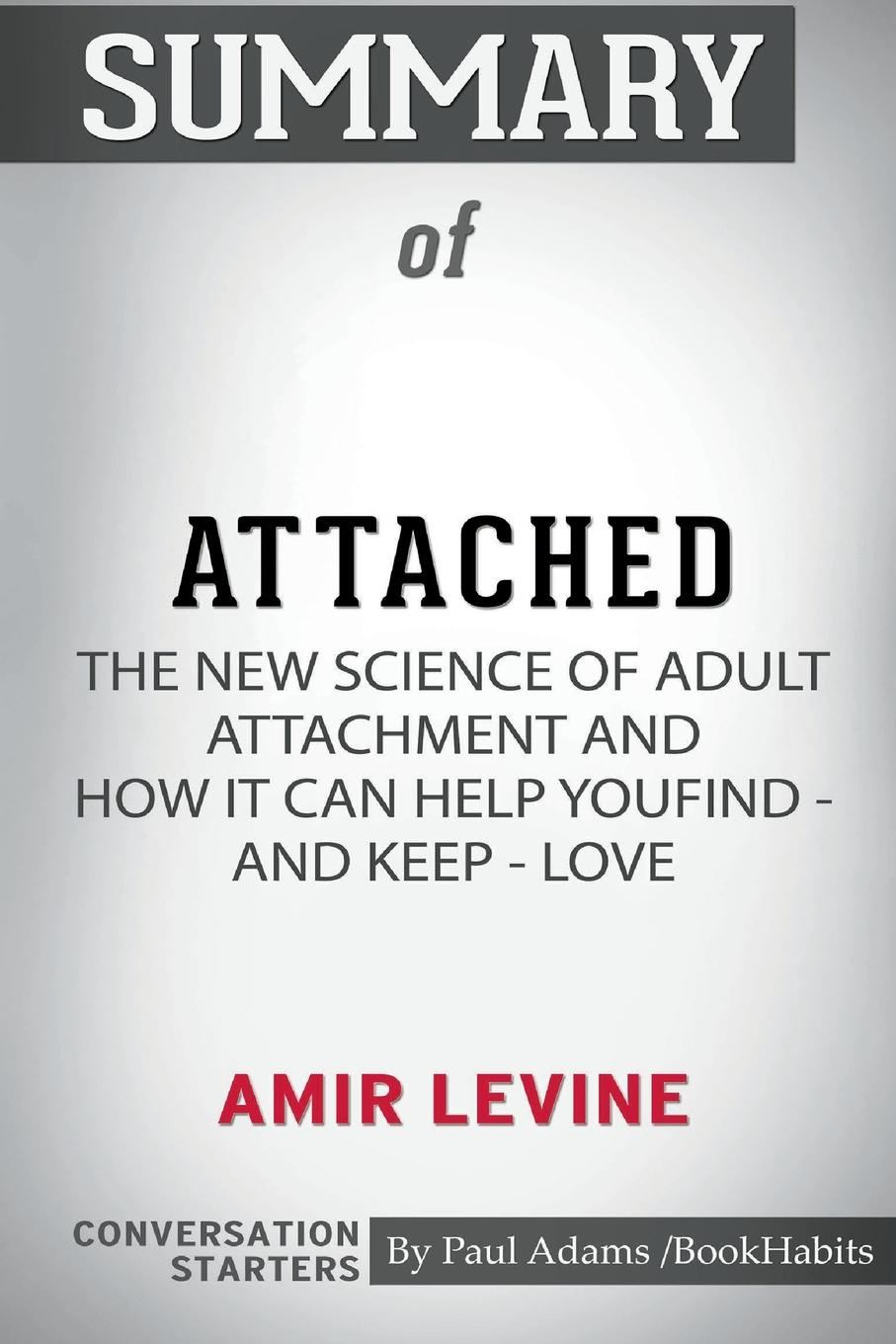 Paul Adams / BookHabits Summary of Attached by Amir Levine. Conversation Starters shar levine levine iain johnstone science around the world travel through time and space with fun experiments and projects