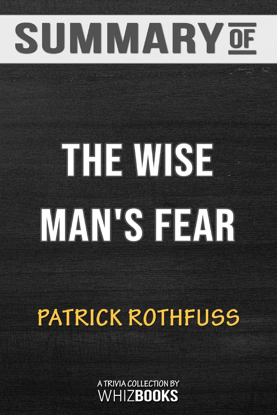 WhizBooks Summary of The Wise Man's Fear (Kingkiller Chronicle). Trivia/Quiz for Fans rothfuss p the name of the wind the kingkiller chronicle day one