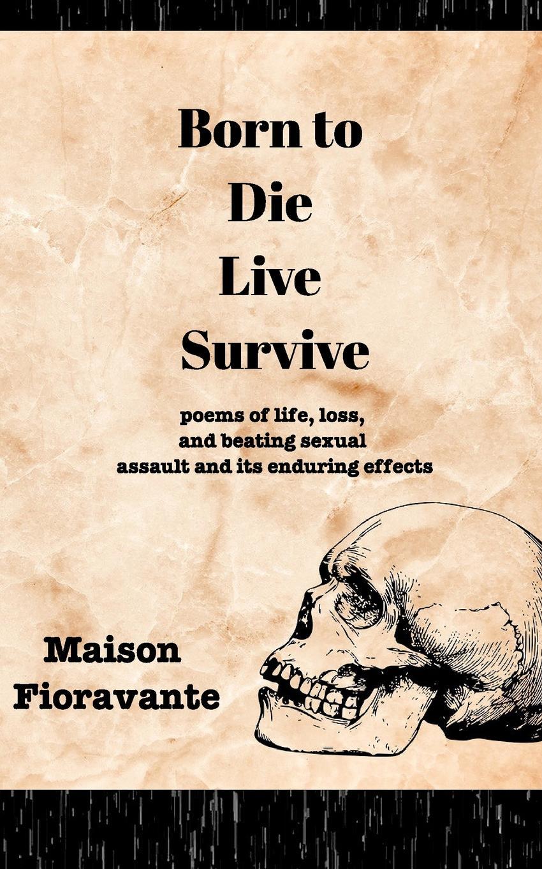 Maison Fioravante Born to Die, Live, Survive
