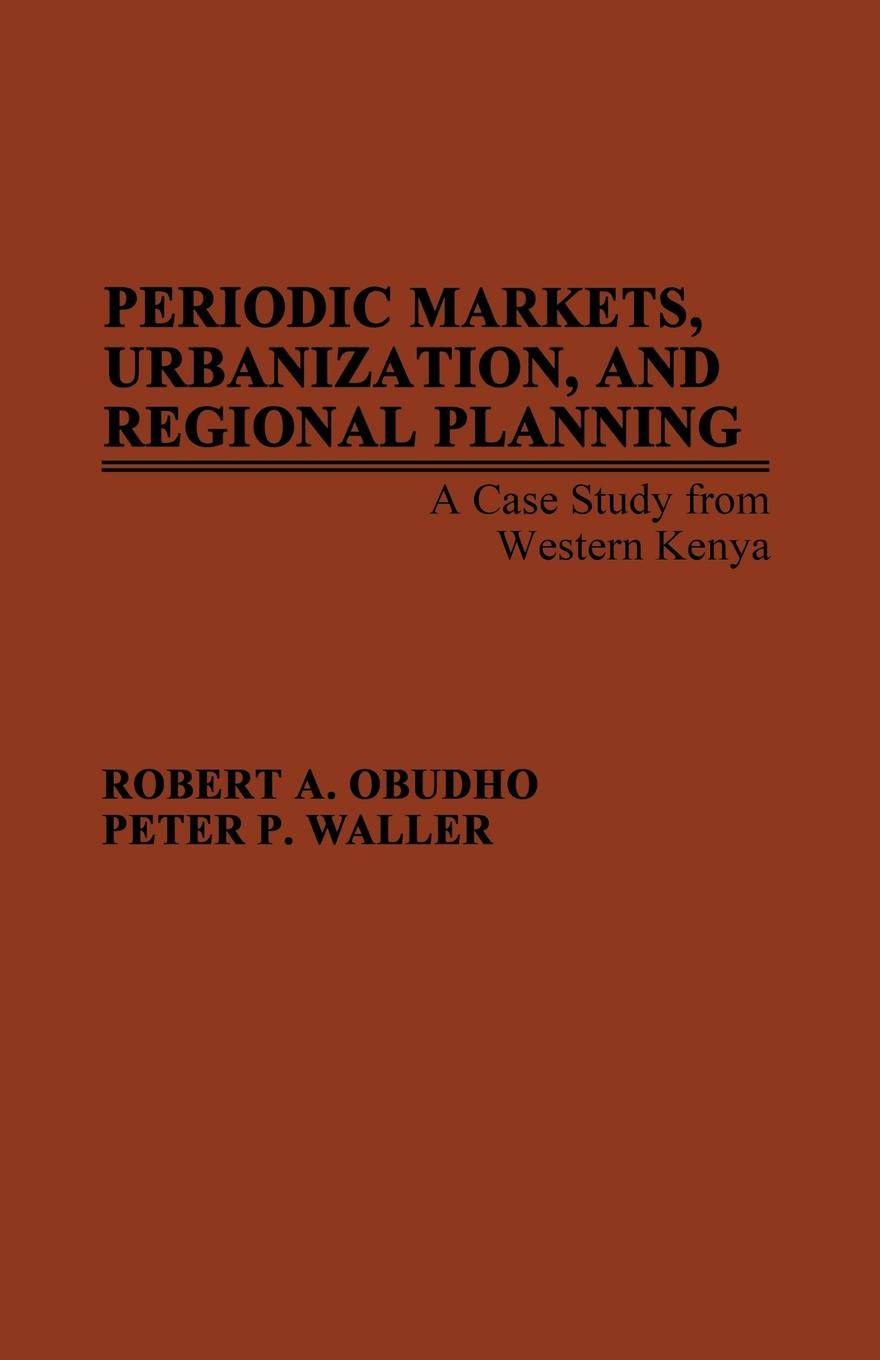 Robert A. Obudho, Peter P. Waller, Unknown Periodic Markets, Urbanization, and Regional Planning. A Case Study from Western Kenya levi p the periodic table