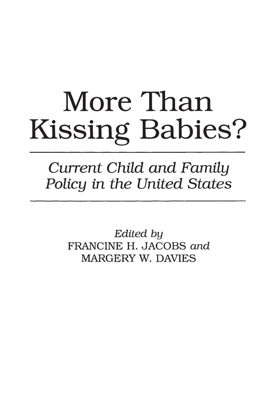 Margery Davies, Francine Jacobs More Than Kissing Babies? Current Child and Family Policy in the United States
