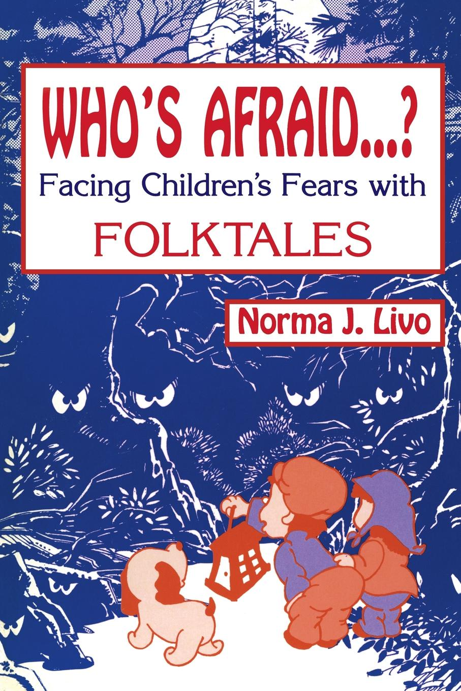 Norma J Livo Whos Afraid...? Facing Childrens Fears with Folktales