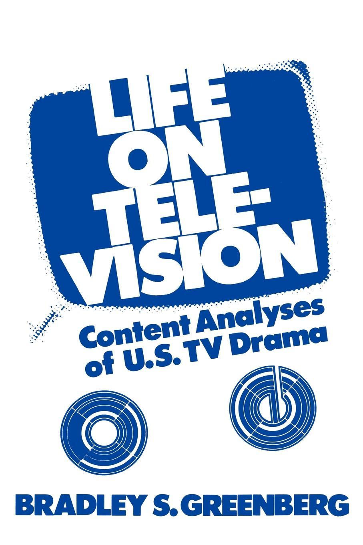 Bradley S. Greenberg, Unknown Life on Television. Content Analyses of U.S. TV Drama все цены