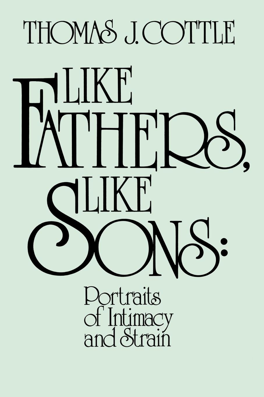 Thomas J. Cottle, Unknown Like Fathers, Sons. Portraits of Initmacy and Strain