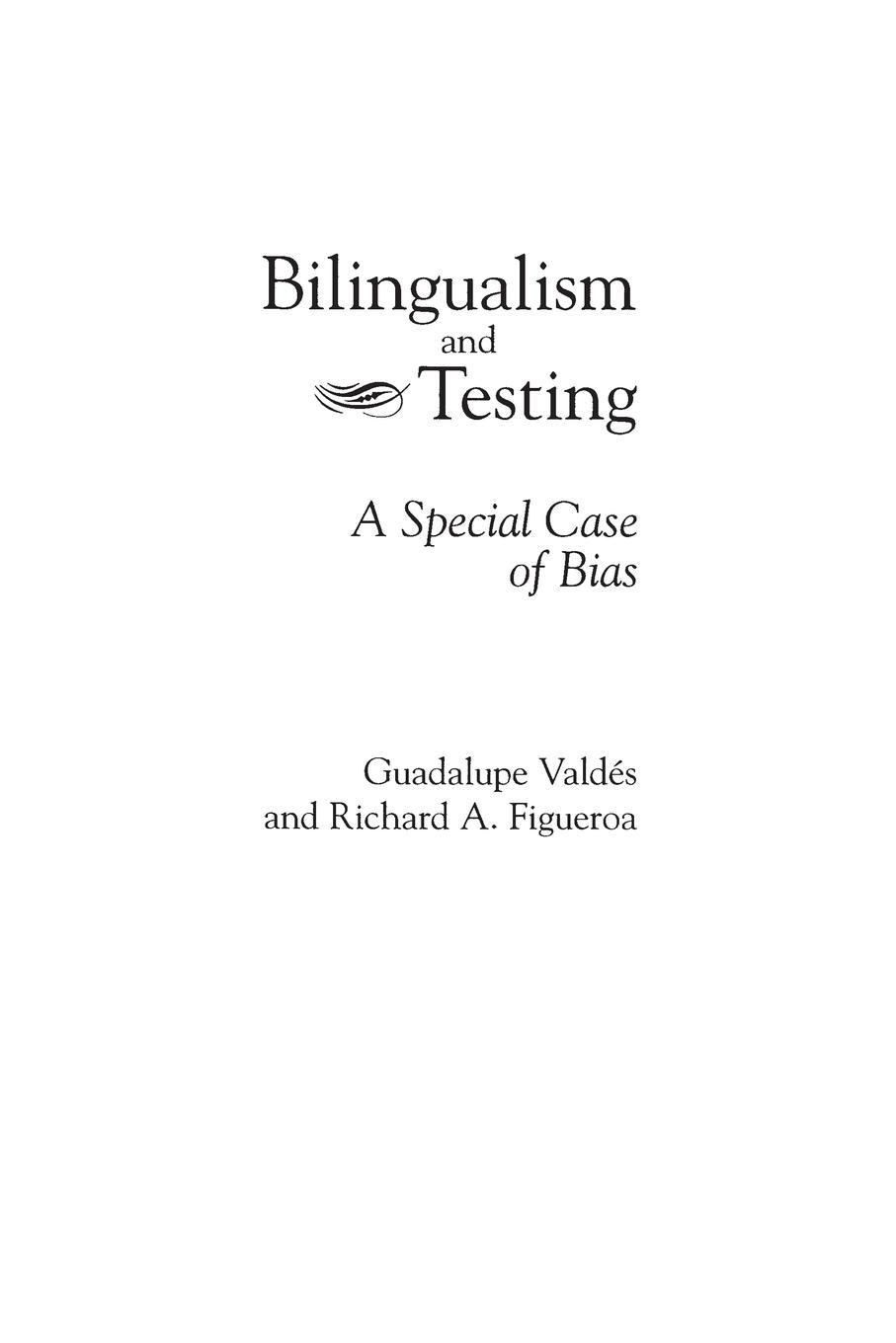 Richard Figueroa Bilingualism and Testing. A Special Case of Bias english language and bilingualism
