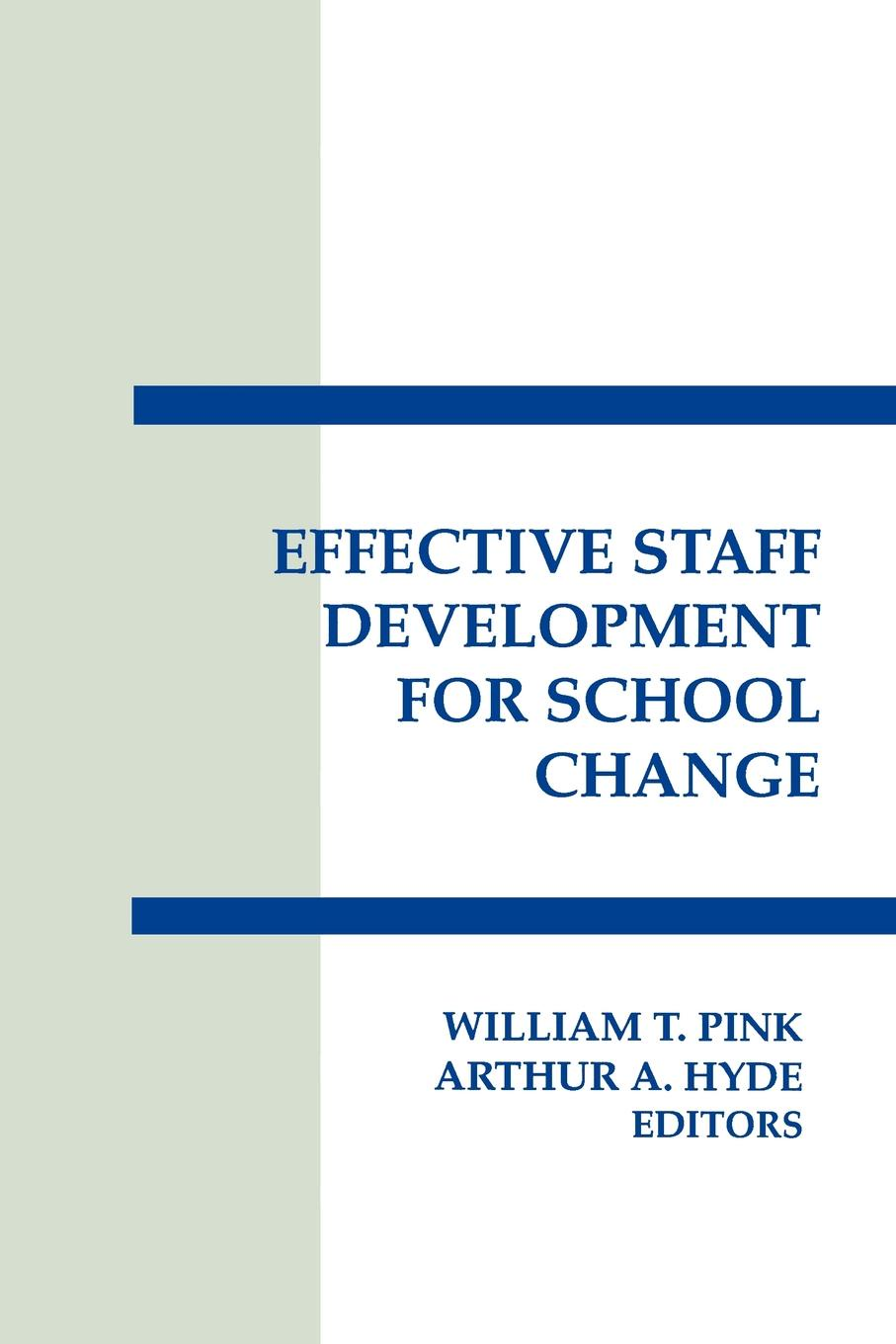 William T. Pink, Arthur A. Hyde, Authur Hyde Effective Staff Development for School Change staff as change agents
