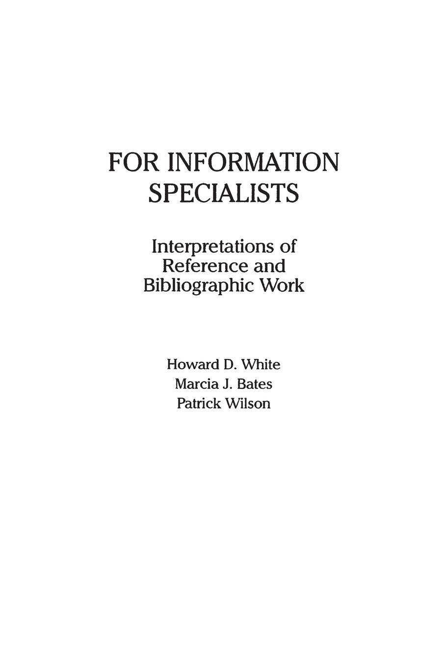 Howard White, Marcia Bates, Patrick Wilson For Information Specialists. Interpretations of References and Bibliographic Work patrick allo putting information first luciano floridi and the philosophy of information