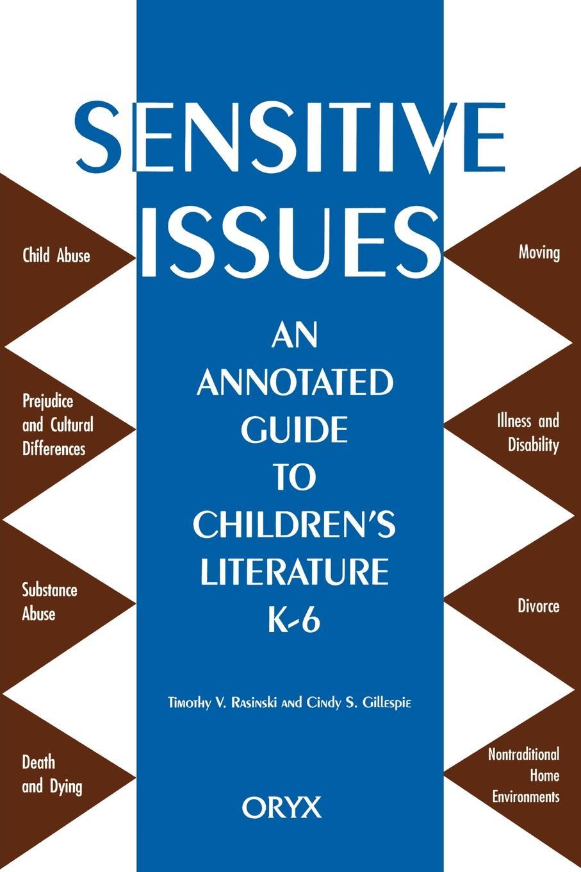 Timothy V. Raskinski, Timothy V. Rasinski Sensitive Issues. An Annotated Guide to Children's Literature K-6 цена в Москве и Питере
