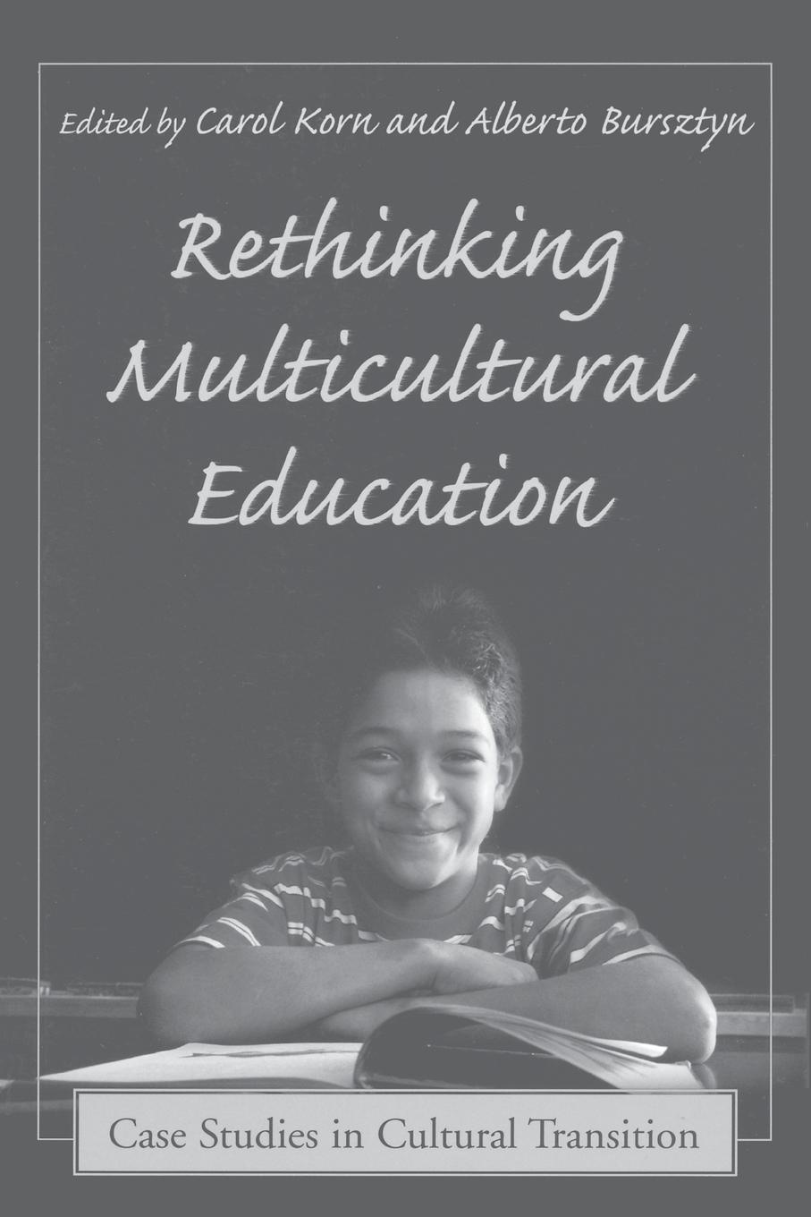 Rethinking Multicultural Education. Case Studies in Cultural Transition roland m schulz rethinking science education philosophical perspectives