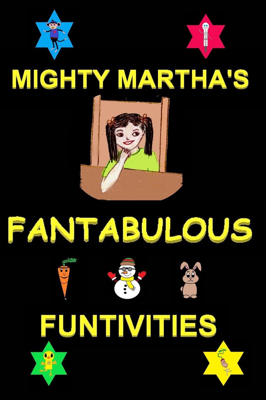 MIGHTY MARTHA`S FANTABULOUS FUNTIVITIES